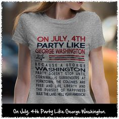 On July, 4th Party Like George Washington. Women's: Gildan Ladies' 100% Cotton T-Shirt. Sport Grey.  #loyalnineapparel #loyalnineclothes #gungirl #dtom #2a #pewpewlife #womensshirttee #girly #cute #july4th #girlswguns #threepercenter #womenwhoshoot #donttreadonme #countrylife #threepercent #livefreeordie #independence #countrygirl #guns #girlsandguns #teeshirt #patriotic #tshirt #womensfashion #livefee #southern #independenceday #fashionista #teaparty