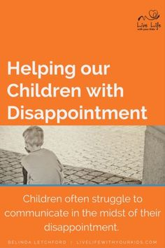 In the midst of disappointment children often struggle to communicate. Our job…