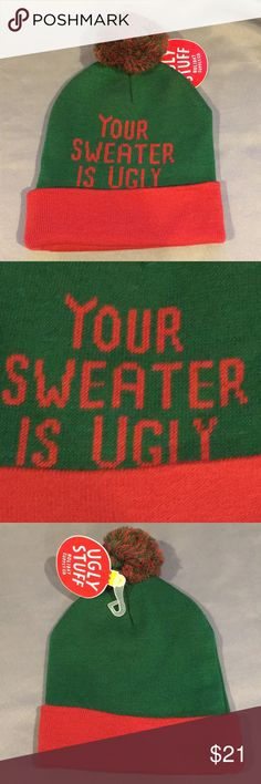 NWT Ugly Stuff Your Sweater Is Ugly Hat Beanie NWT Ugly Stuff Your Sweater Is Ugly Hat Beanie.  Green and red with a Pom Pom on top. Checkout my other listings. Create a bundle and save! Ugly Stuff Holiday Supply Co. Accessories Hats