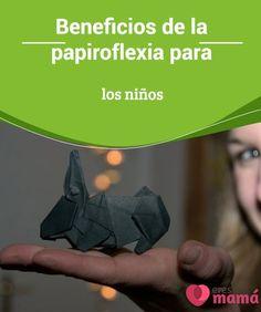 Beneficios de la #papiroflexia para los niños   ¿Qué #niño no ha pedido alguna vez que le hagan un #barco de #papel o un avión? Te mostramos los beneficios de la papiroflexia para ellos.