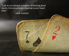 Life is not always a matter of holding good cards, but of playing... | Jack London Picture Quotes | Quoteswave