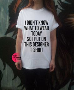 I Didn't Know What To Wear Today So I Put On by ZEEFACTORYTEES, £8.99