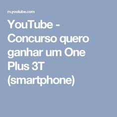 YouTube - Concurso quero ganhar um One Plus 3T (smartphone)