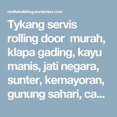 Tykang servis rolling door murah, klapa gading, kayu manis, jati negara, sunter, kemayoran, gunung sahari, cakung, pulou gebang, tlp 089670456008 – dediteknikblog
