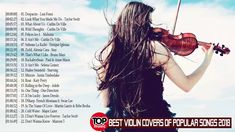 Top 30  Violin Instrumental Music 2018 –Best Violin Covers of Popular So...