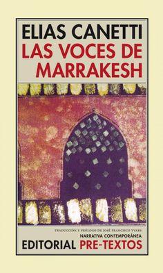 'Las voces de Marrakesh', Elias Canetti. Inteligentes, pausadas, hondas. Notas del viaje a un mundo insólito, por diferente y por misterioso