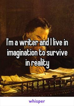 September 2018: I'm a writer and I live in imagination to survive in reality