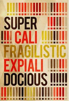 Super cali fragilistic expialidocious!!!!