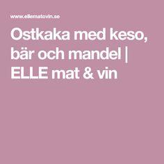 Ostkaka med keso, bär och mandel | ELLE mat & vin