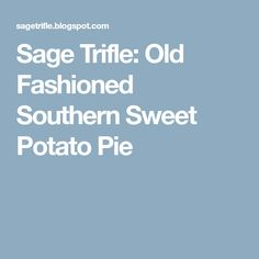 Sage Trifle: Old Fashioned Southern Sweet Potato Pie Holiday Pies, Holiday Baking, Honey Mustard Chicken, Xmas Dinner, Potato Pie, Sweet Potato Recipes, Pie Dessert, Dessert Ideas, Banana Pudding