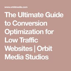 The Ultimate Guide to Conversion Optimization for Low Traffic Websites | Orbit Media Studios