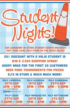 STUDENTS!   We're throwing some kick ass student nights in our stores this September & October that you CANNOT miss. Get the date in your diary now – we want to give you free stuff!!!! Interested? Here goes nothin'  • 20% OFF ALL FULL PRICED ITEMS – that's double student discount! • WIN A £200 SHOPPING SPREE – just sign up to our mailing list to enter • BEER PONG TOURNAMENT – free goodie bags grabs  RSVP NOW > https://www.facebook.com/thisispulp/events