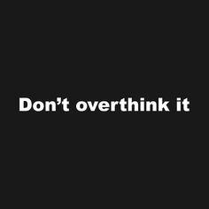 Don't overthink it  Fun, funny, flirty, chill t-shirt