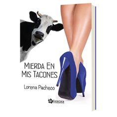 Las lecturas de Isabel: Mierda en mis tacones. Lorena Pacheco. Reseña.