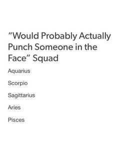 My house has 3 Aquarians, 1 Scorpio and 1 sagittarian. Oh well ........ FIGHT!