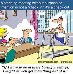 """Meetings, Nothing More Than Meetings: A standing meeting without purpose or intention is not a """"check in,"""" it's a check out."""