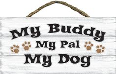 Country Marketplace - My Buddy My Pal My DogSign hanger, $14.99 (http://www.countrymarketplaces.com/my-buddy-my-pal-my-dogsign-hanger/)