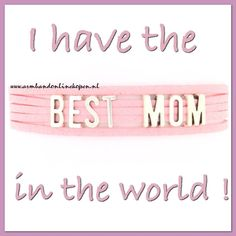 I have the BEST MOM in the world ! You also ? www.armbandonlinekopen.nl