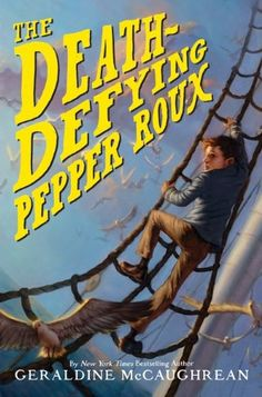 """The Death-Defying Pepper Roux by Geraldine McCaughrean (HarperCollins, 2009). """"This was not at all what I expected. It was a fun, funny read. Pepper is an imaginative, superstitious youth with a huge heart. Emotions roll like the sea in this action-packed adventure with both lovable, deplorable, and misunderstood characters."""" Click to read the full #ReadingTub review. #MGlit #boybooks"""