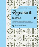 Remake it: Clothes: The Essential Guide to Resourceful Living | Henrietta Thompson #mothersday #mum #mother #giftideas #giftformum #bookgift #resourcefulliving #fashion #design