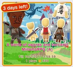 Miitomo - content update for Feb. 12th 2017   Swords and sorcery! Miitomo RPG is back in Miitomo Drop!  - villager outfit - hero tee - wandering swordsman outfit - battle-scarred sword - Dancer's top (Set) - Dancer's pants (Set) - noble knight's armor - Queen's sword - mage's hood - mage's robe - evil king's tee - mage's staff  You can select Miitomo Drop stages from the shop tab and then use Miitomo coins or game tickets to play. Available from 2/11/2017 6:00 PM until 2/14/2017 6:00 PM PT…
