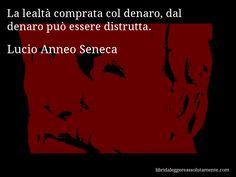Aforisma di Lucio Anneo Seneca , La lealtà comprata col denaro, dal denaro può essere distrutta.