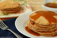 Banana Bread Pancakes with Peanut Butter Syrup.