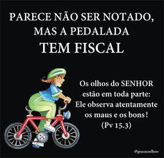 """Parede não ser notado, mas a pedalada tem fiscal.  """"Os olhos do Senhor estão sobre toda a parte; Ele observa atentamente os maus e os bons."""" (Pv 15.3)"""