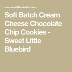 Soft Batch Cream Cheese Chocolate Chip Cookies - Sweet Little Bluebird