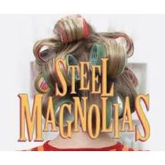 Steel Magnolias (A play by Robert Harling)