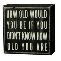 It's weird how people think they're old at What a waste of life. Wonder what they'll think when they are 80 or Love Me Quotes, Words Quotes, Great Quotes, Wise Words, Quotes To Live By, Inspirational Quotes, Nice Sayings, Box Signs, Thought Provoking