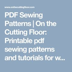 PDF Sewing Patterns   On the Cutting Floor: Printable pdf sewing patterns and tutorials for women - Part 2
