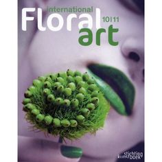 International Floral Art 2010-11: Stichting Kunstboek:   One of  of those necessary Floral Art Annuals that should be on your shelf.
