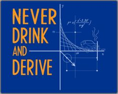 Drinking and deriving equals no fun. You can count on it.