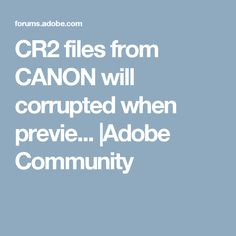 CR2 files from CANON will corrupted when previe... |Adobe Community
