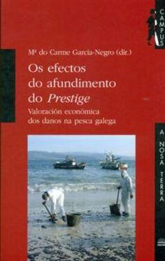 Os Efectos do afundimento do Prestige : valoración económica dos danos na pesca galega / María do Carme García-Negro (dir.) ; Adolfo Carballo Penela, Carlos Sebastián Villasante. (2008). GAL 1553