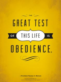 """www.lds.org/general-conference/2013/04/obedience-brings-blessings ▪Obedience is the first law and order of heaven. """"We will prove them herewith,"""" said the Lord, """"to see if they will do all things whatsoever [I] their God shall command them"""" (Abr. 3:25). How are you increasing in your obedience to God's commandments? ▪Enjoy more from President Monson http://pinterest.com/pin/24066179228814793"""