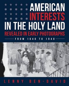 American Interests in the Holy Land Revealed in Early Pho...