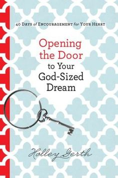 Opening the Door to Your God-sized Dream: 40 Days of Encouragement for Your Heart {Devotional Book}