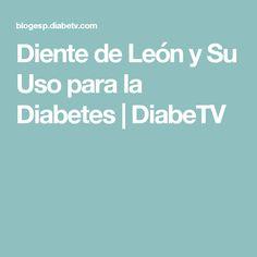 Diente de León y Su Uso para la Diabetes | DiabeTV Diabetes, Ideas, Plants, Blue Prints, Diabetic Living, Thoughts