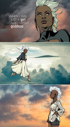 Storm: I'm a mutant with the power to control the weather. Here's where I belong… every nerve connected with the wind, the clouds, the vapor.