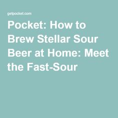 Pocket: How to Brew Stellar Sour Beer at Home: Meet the Fast-Sour