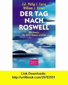 Der Tag nach Roswell. Der Beweis Die UFOs kamen wirklich. (9783442552993) Philip J. Corso, William J. Birnes , ISBN-10: 3442552990  , ISBN-13: 978-3442552993 ,  , tutorials , pdf , ebook , torrent , downloads , rapidshare , filesonic , hotfile , megaupload , fileserve