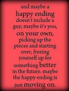 happy ending - I found this to be true for me.  I can finally do what I want.  No one to whom I need answer.