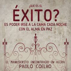 ¿Qué es el #Exito? Es poder irse a la cama cada noche con el alma en paz... #PauloCoelho #Citas #Frases @Candidman