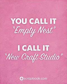 "You Call It 'Empty Nest' I Call It ""New Craft Studio"" Seriously. these Craft Memes are hilarious. And any knitter, crochet queen, or stitching star will definitely be able to relate to these! They're very funny and certainly brightened my day Sewing Humor, Quilting Quotes, Scrapbook Quotes, Scrapbook Rooms, Scrapbook Titles, Disney Scrapbook, Crochet Humor, Funny Crochet, Craft Quotes"