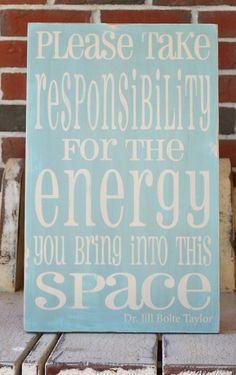 'Please Take Responsibility for the Energy you Bring to this Space' :::This sign should hang in every dance and yoga studio across America...actually in every space we should do this for the good of all (including ourself).