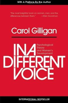 In a Different Voice: Psychological Theory and Women's Development by Carol Gilligan, http://www.amazon.com/dp/0674445449/ref=cm_sw_r_pi_dp_ipnqtb19Z9BBZ