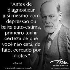 """Before you diagnose yourself with depression or low self-esteem, first make sure that you are not, in fact, surrounded by morons. More Than Words, Some Words, Sigmund Freud, Expressions, Self Esteem, Positive Vibes, Sentences, Quotations, Me Quotes"