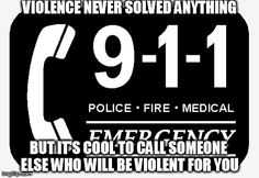 Cops Enforce the law, with force...you'd think that would be obvious but supposedly not with all hypocrisy.  Those who will tell you that violence is bad will be the first to call the cops when things are dangerous...summoning other people to do violence for them.